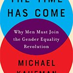 The Time Has Come. Why Men Must Join the Gender Equality Revolution